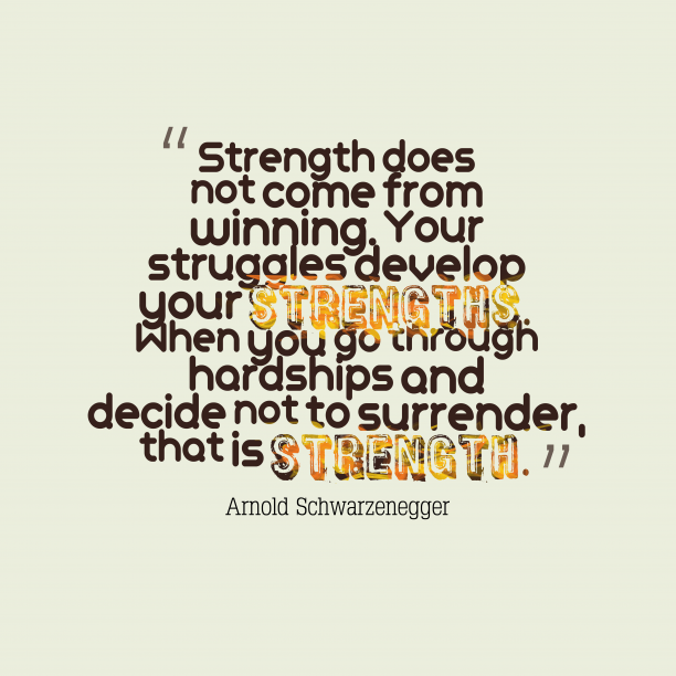 Arnold Schwarzenegger quote about strenght.