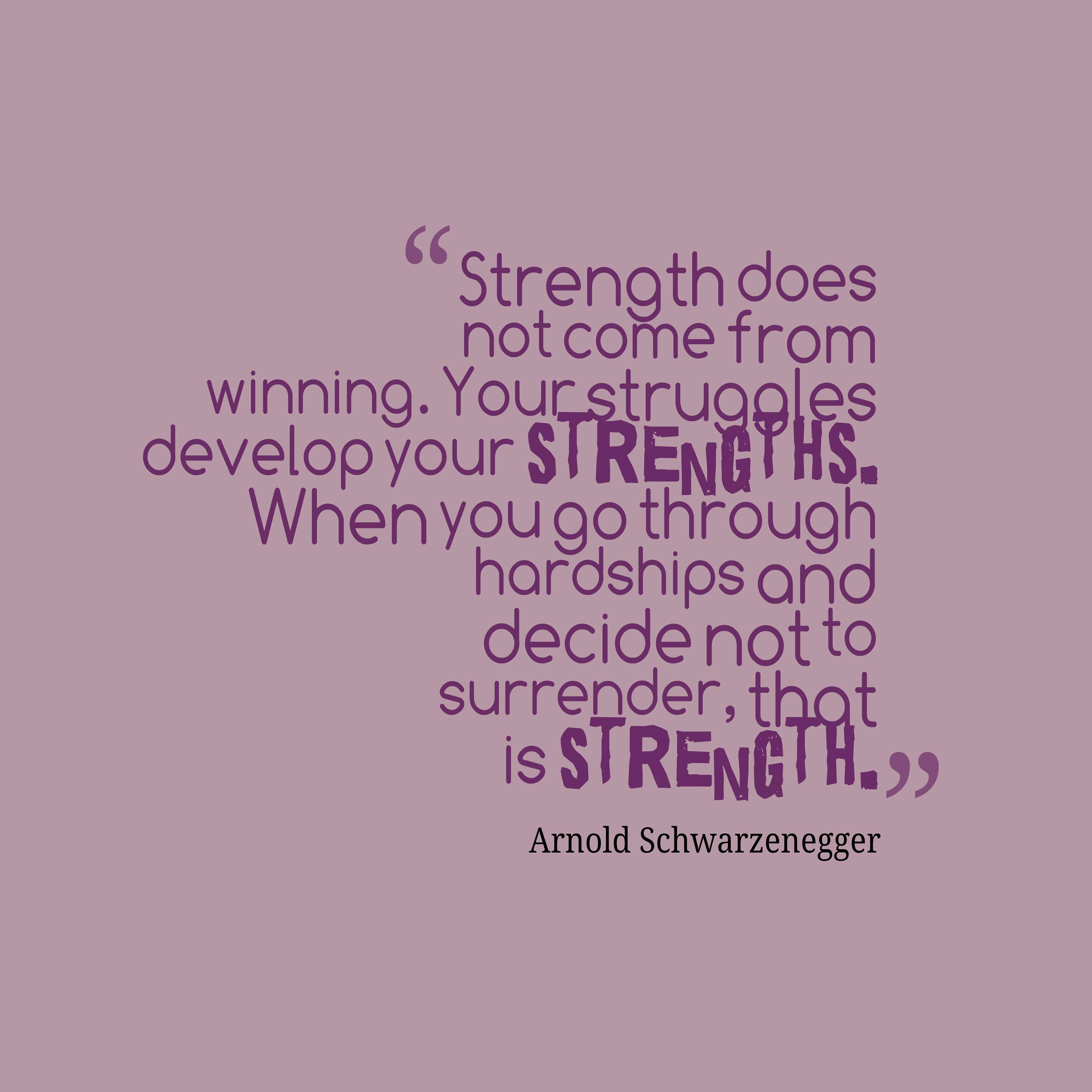 Quotes On Strength | Arnold Schwarzenegger Quote About Strength