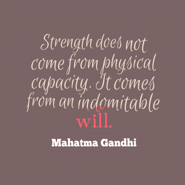 Mahatma Gandhi 's quote about Strength. Strength does not come from…