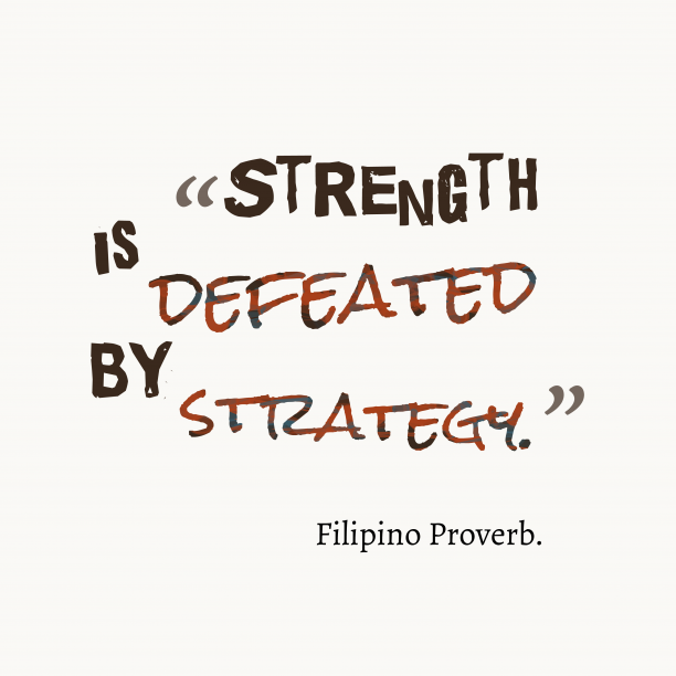 Filipino wisdom about strategy.