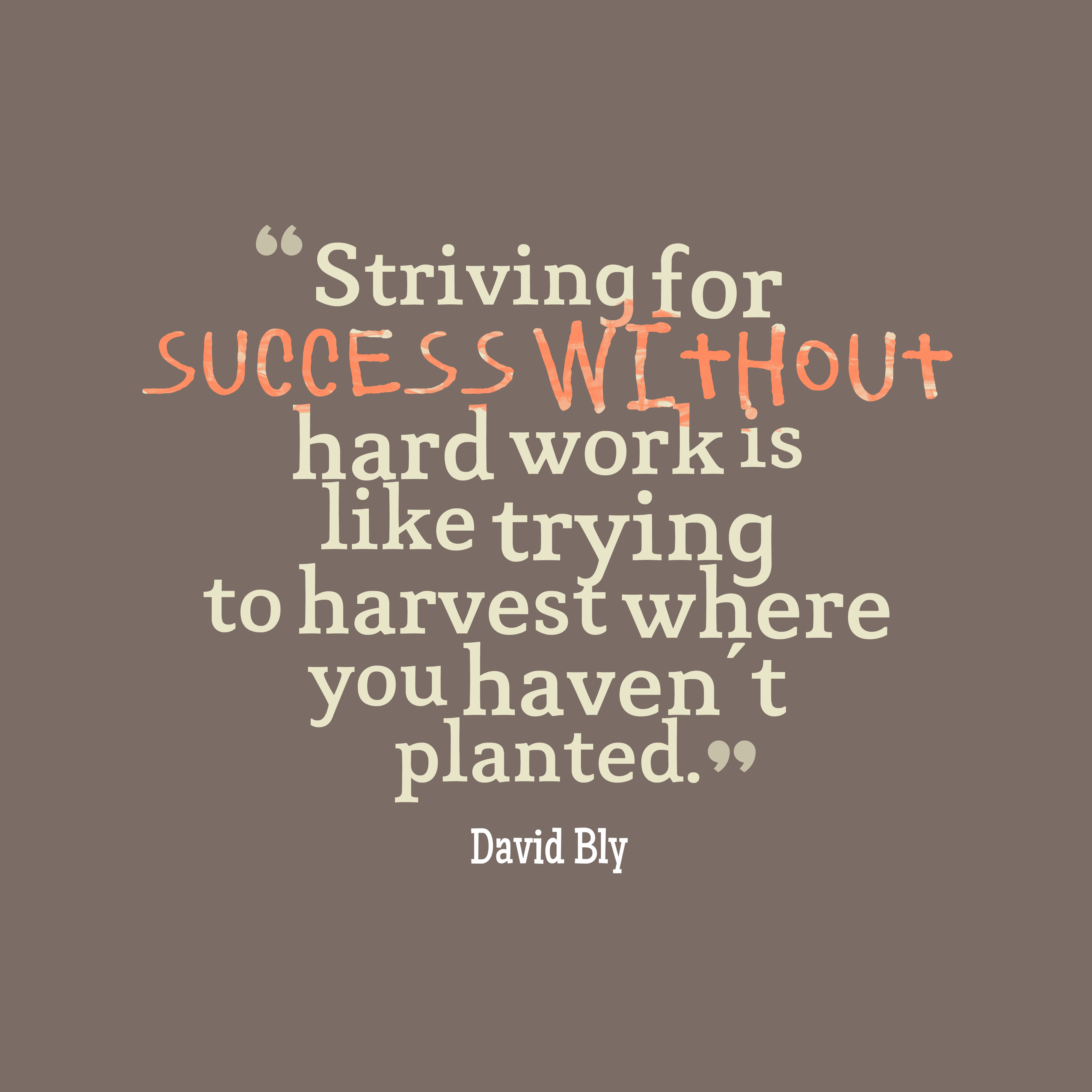Quotes image of Striving for success without hard work is like trying to harvest where you haven't planted.