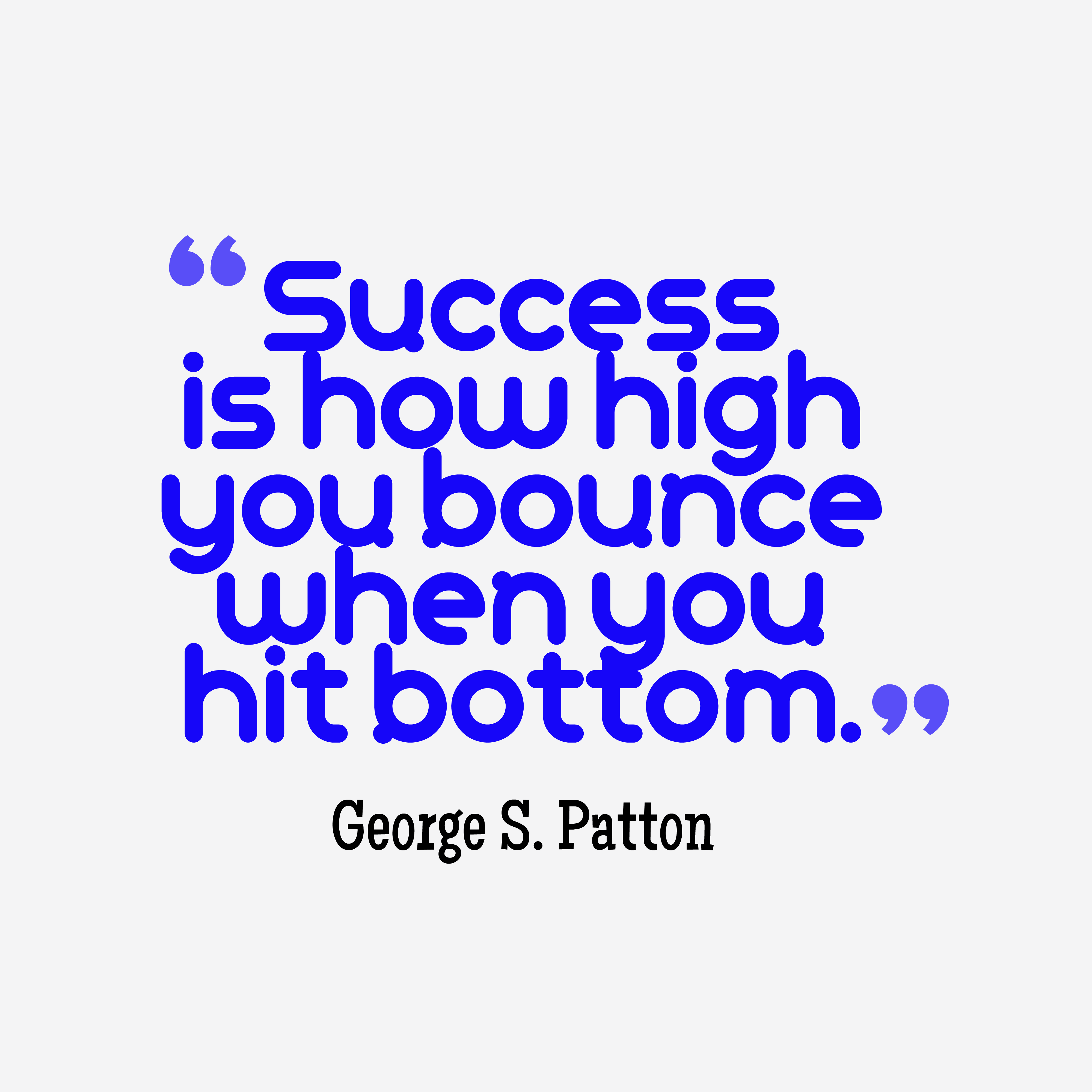 hi-res image of Success is how high you bounce when you hit bottom.