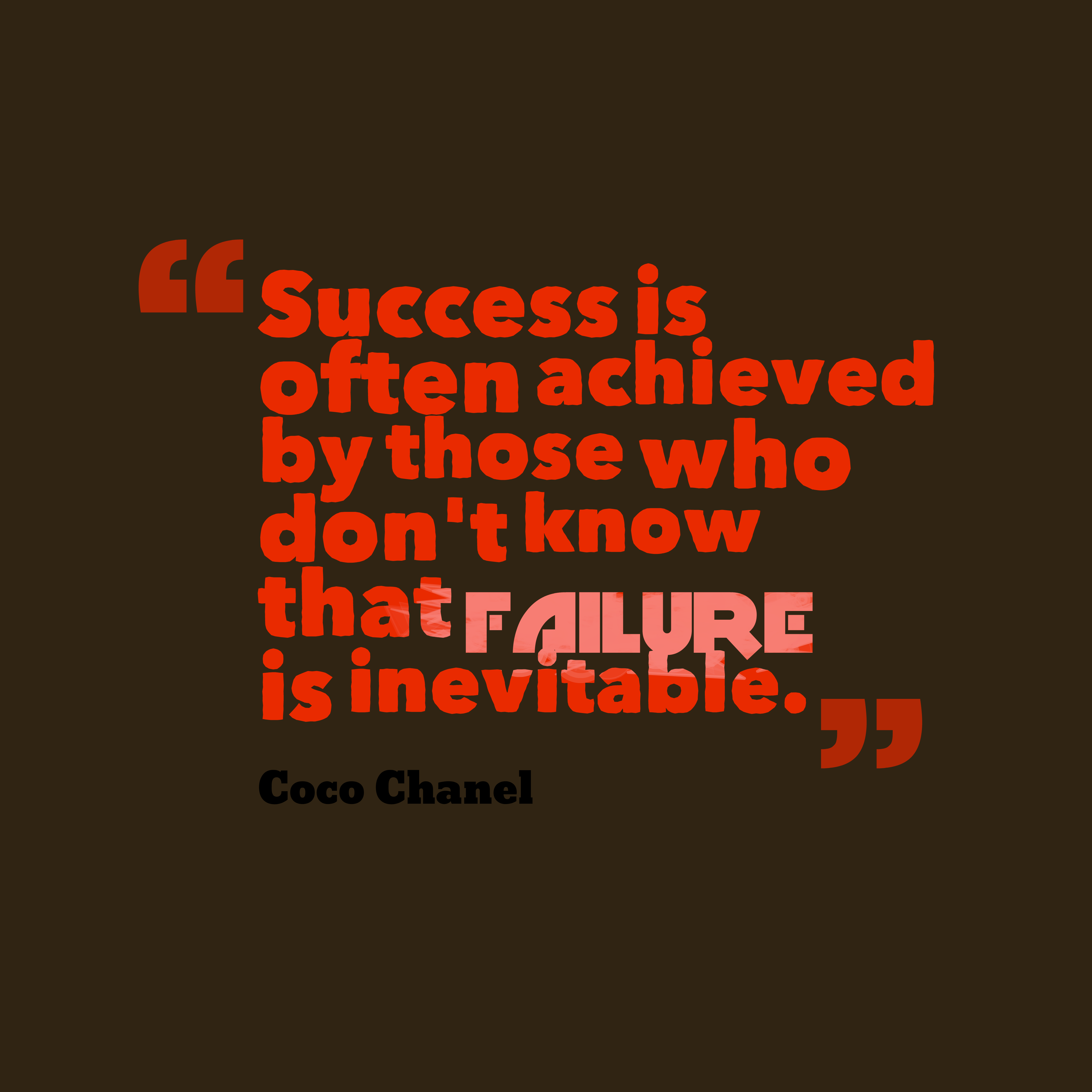 Quotes image of Success is often achieved by those who don't know that failure is inevitable.