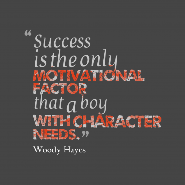 Woody Hayes 's quote about Success. Success is the only motivational…
