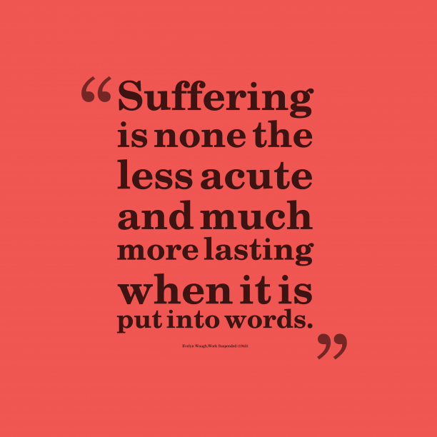Evelyn Waugh 's quote about . Suffering is none the less…