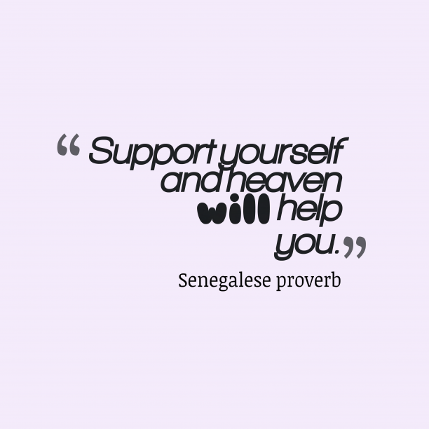 Senegalese proverb 's quote about Support, self, heaven. Support yourself and heaven will…