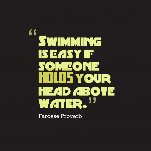 Faroese Wisdom 's quote about . Swimming is easy if someone…