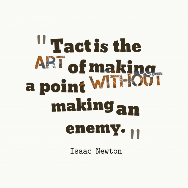 Isaac Newton 's quote about . Tact is the art of…