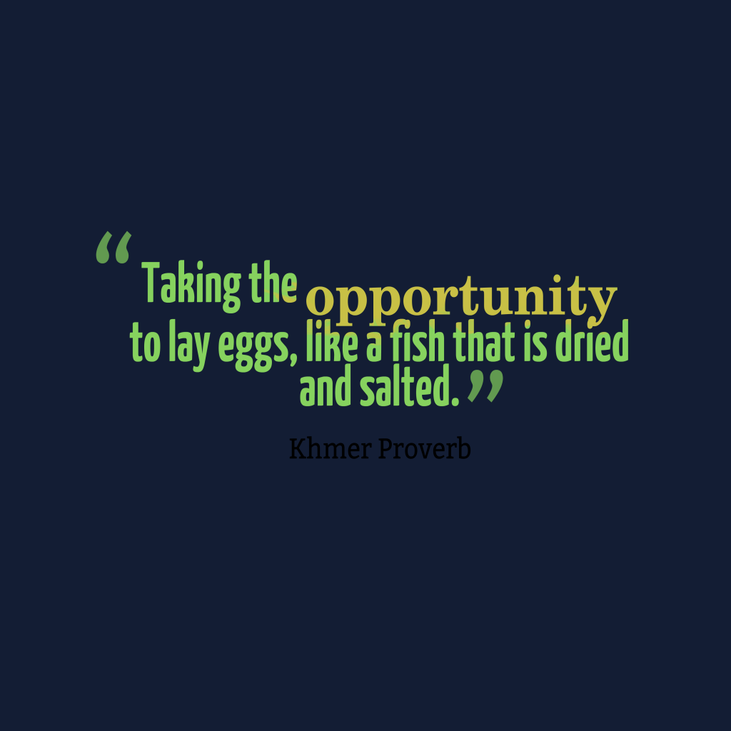 Quotes image of Taking the opportunity to lay eggs, like a fish that is dried and salted.