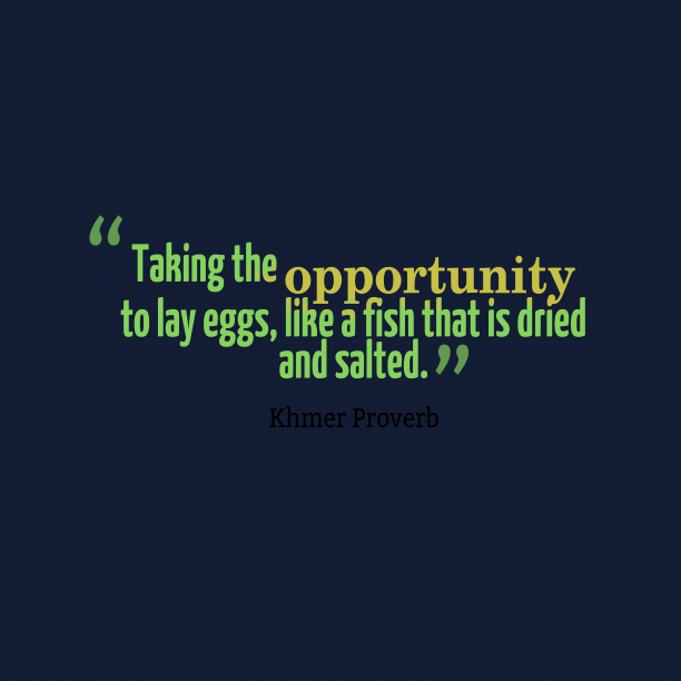 Khmer Wisdom 's quote about . Taking the opportunity to lay…