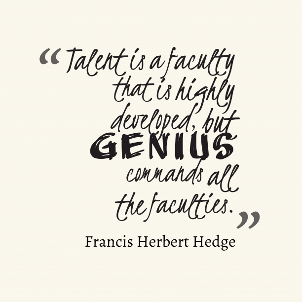 Francis Herbert Hedge 's quote about . Talent is a faculty that…