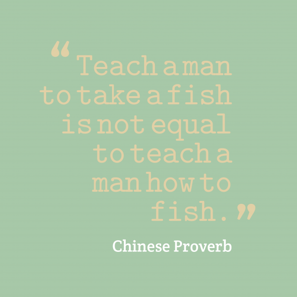 Chinese Wisdom 's quote about . Teach a man to take…