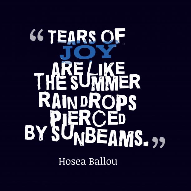 Hosea Ballou 's quote about joy. Tears of joy are like…