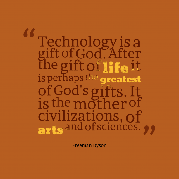 Freeman Dyson quote about technology.