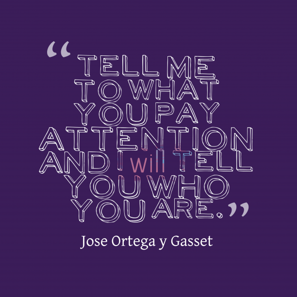 Jose Ortega y Gasset 's quote about . Tell me to what you…