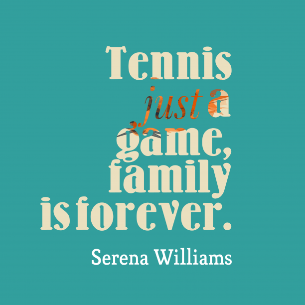 Serena Williams quote about family.