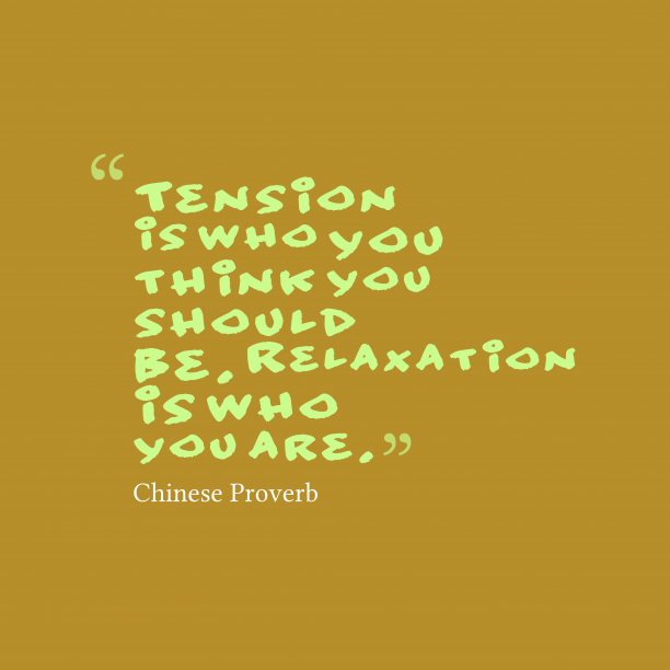 Chinese Wisdom 's quote about Relaxation. Tension is who you think…