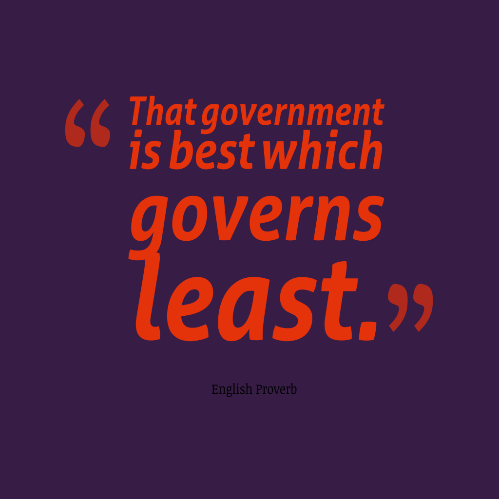 The government that governs least governs best