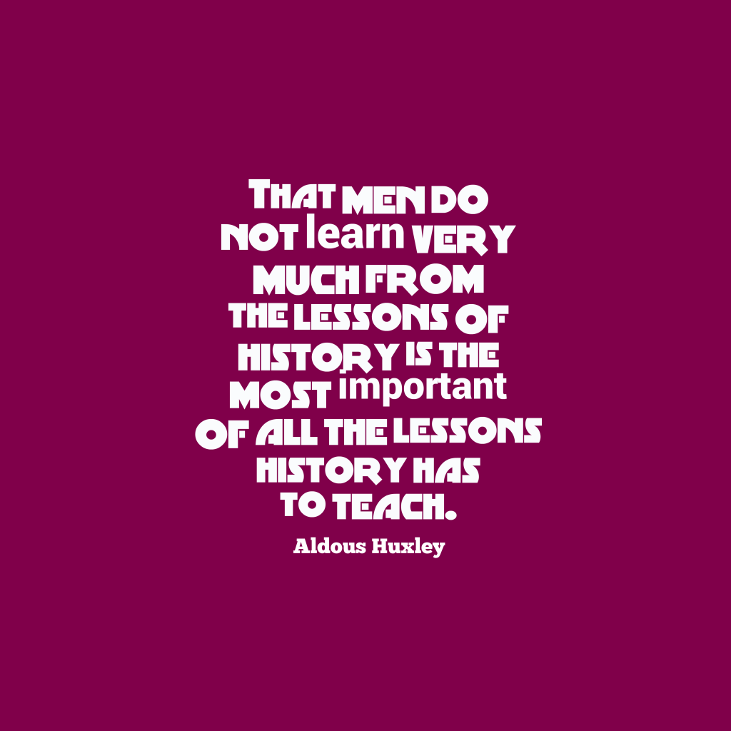 Aldous Huxley quote about history.