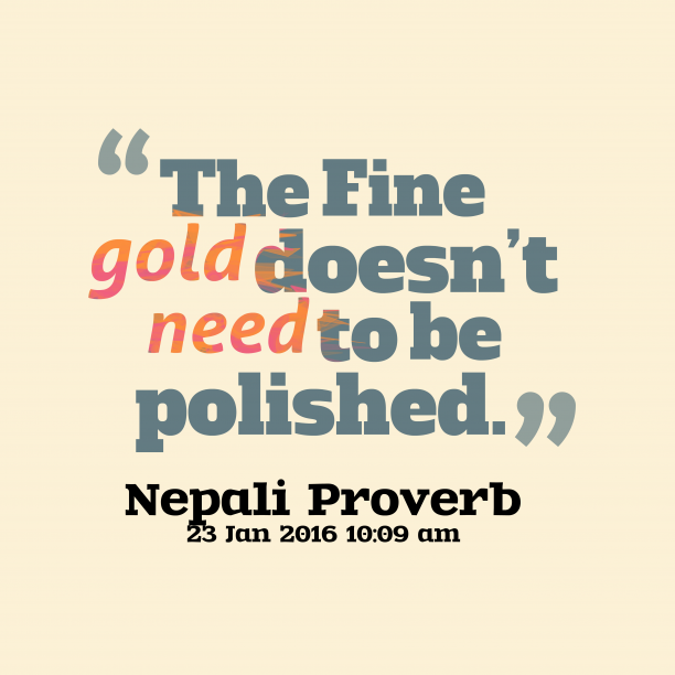 Nepali Wisdom 's quote about Gold. The Fine gold doesn't need…