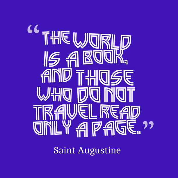 Saint Augustine 's quote about . The World is a book,…