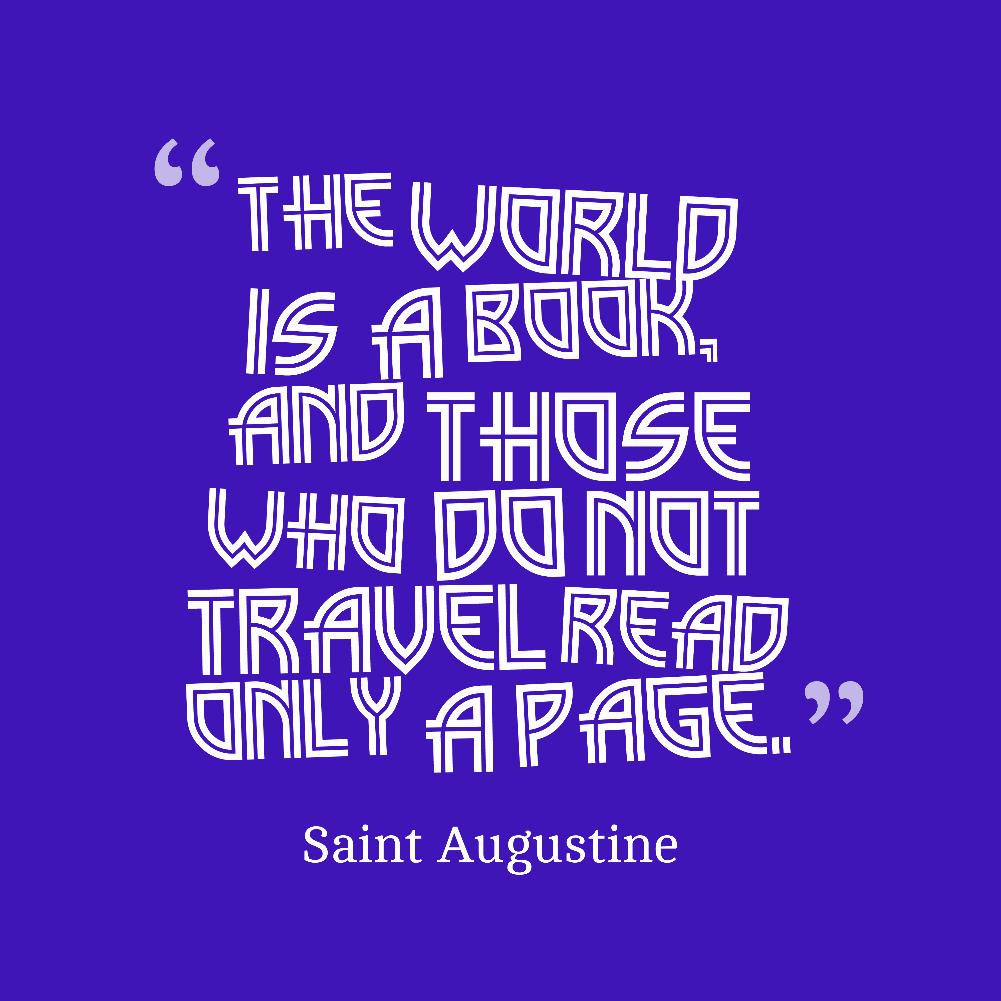 Quotes image of The World is a book, and those who do not travel read only a page.