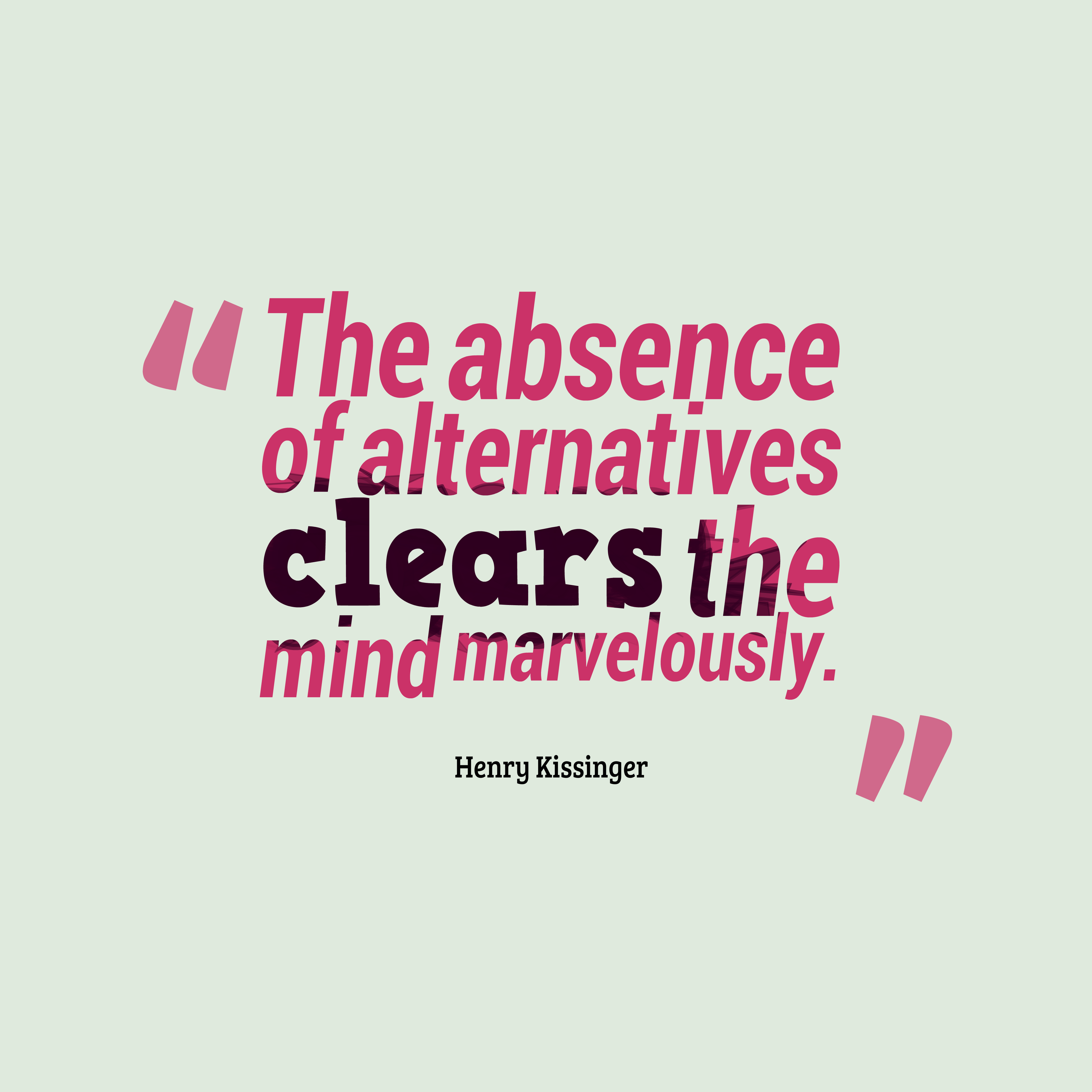 Quotes image of The absence of alternatives clears the mind marvelously.