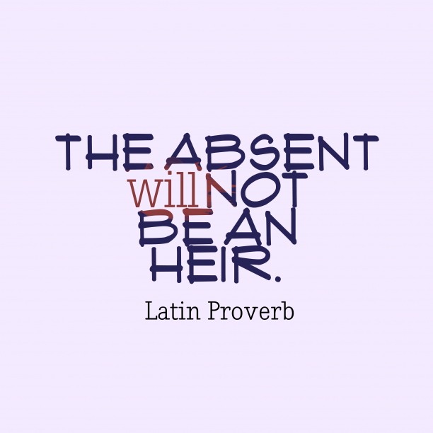 Latin Wisdom 's quote about Absent. The absent will not be…