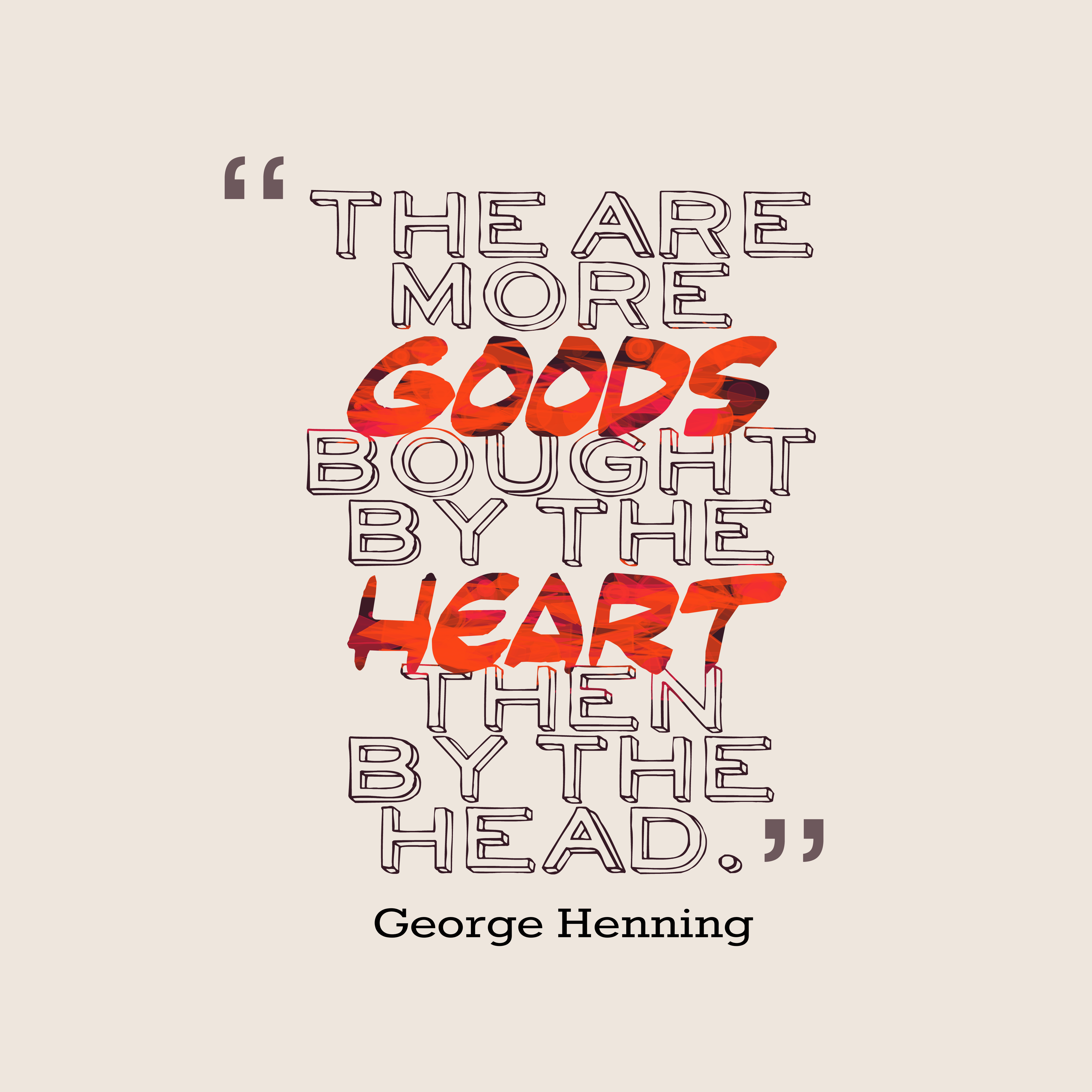 Quotes image of The are more goods bought by the heart then by the head.
