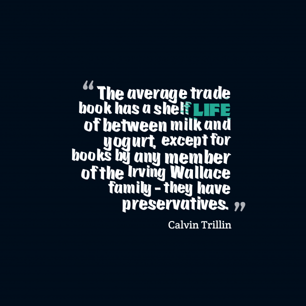 Calvin Trillin 's quote about . The average trade book has…