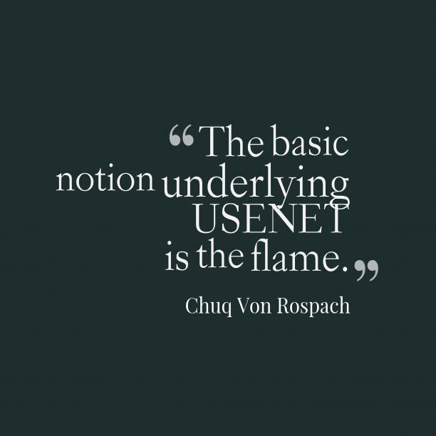 Chuq Von Rospach 's quote about . The basic notion underlying USENET…