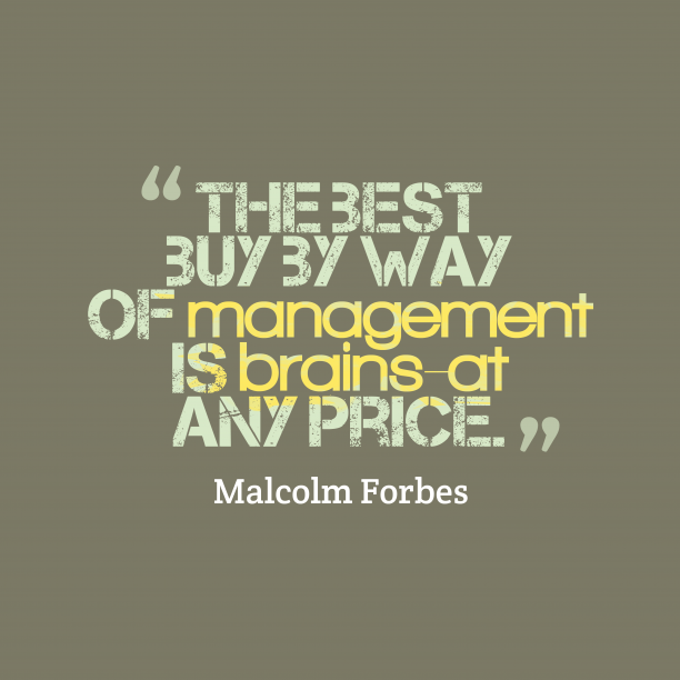 Malcolm Forbes 's quote about brains. The best buy by way…