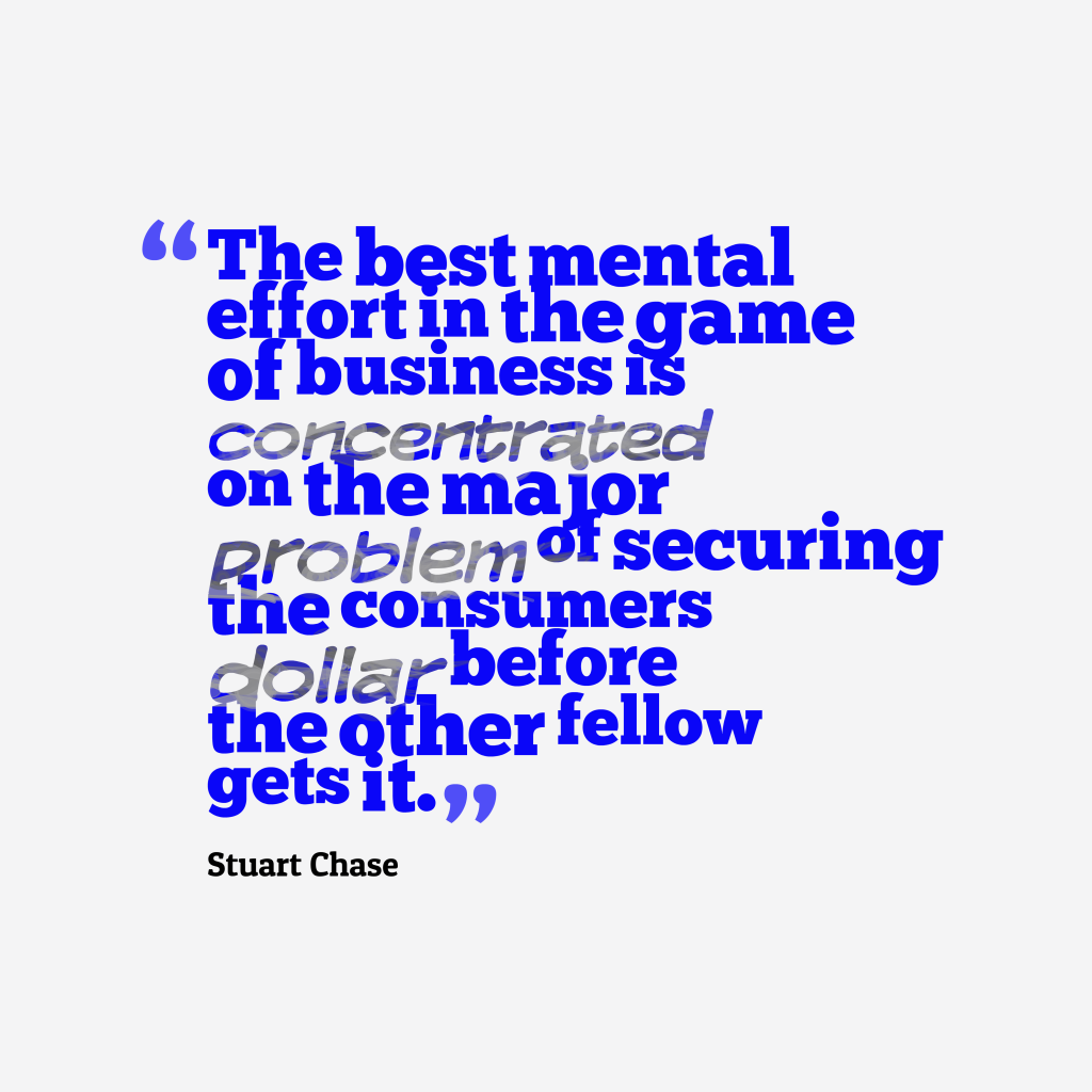 Stuart Chase quote about business.