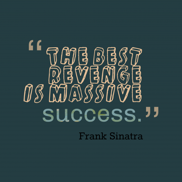 Frank Sinatra quote about revenge.