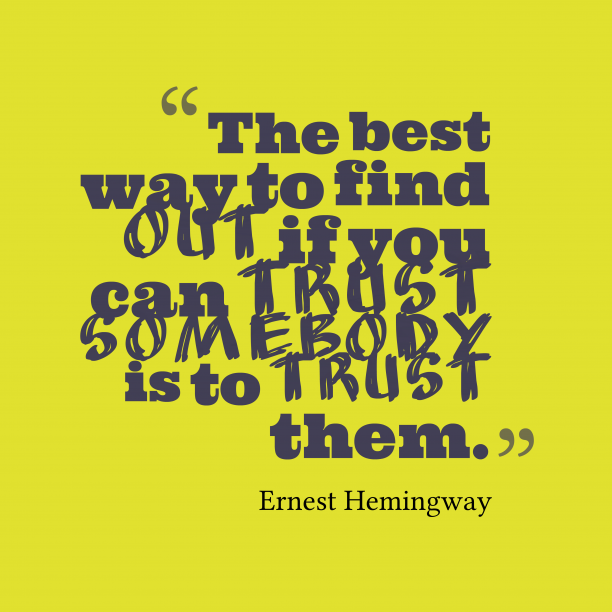 Ernest Hemingway  quote about trust.