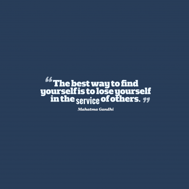Mahatma Gandhi 's quote about . The best way to find…