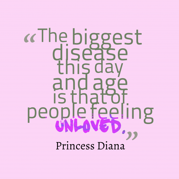 Princess Diana 's quote about love. The biggest disease this day…