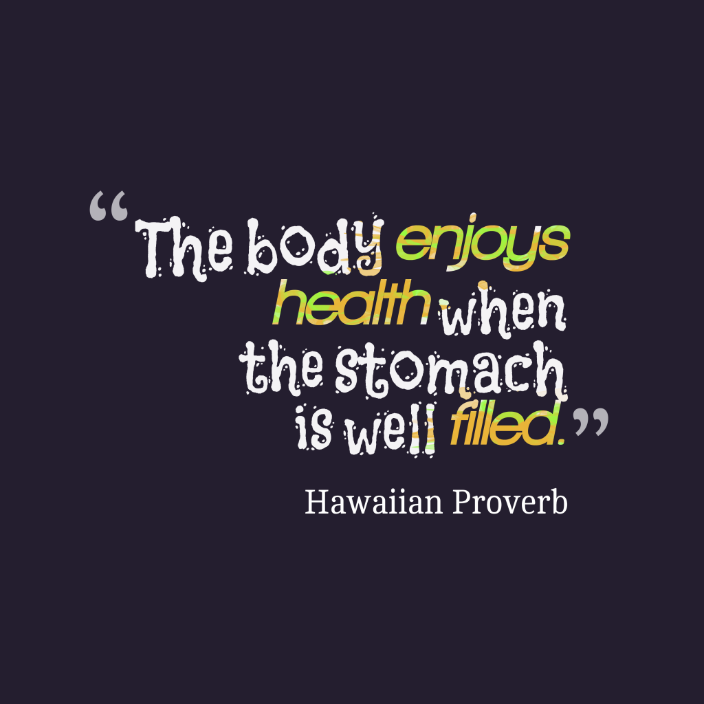 Hawaiian proverb about healthy.