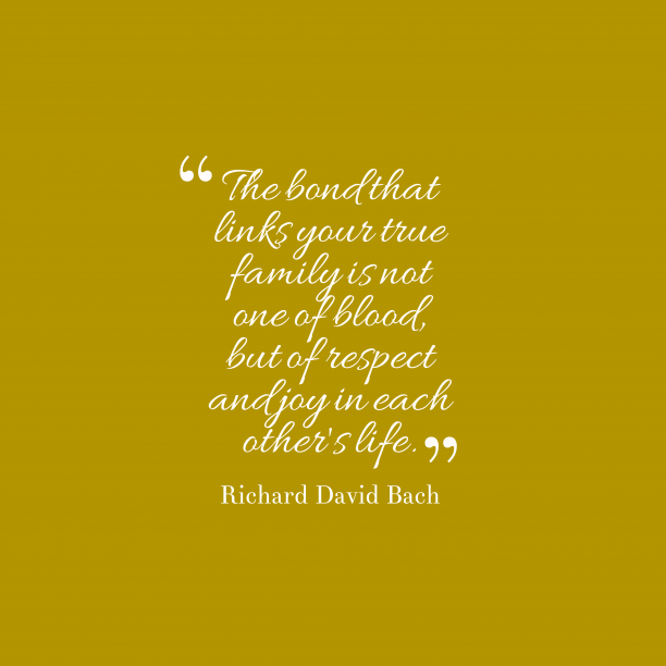 Richard David Bach 's quote about family, relationship. The bond that links your…