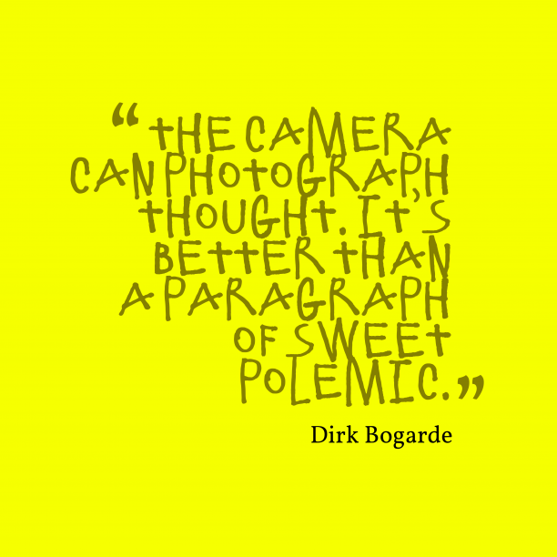 Dirk Bogarde 's quote about photograph. The camera can photograph thought….