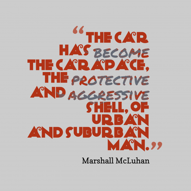 Marshall McLuhan quote about car.
