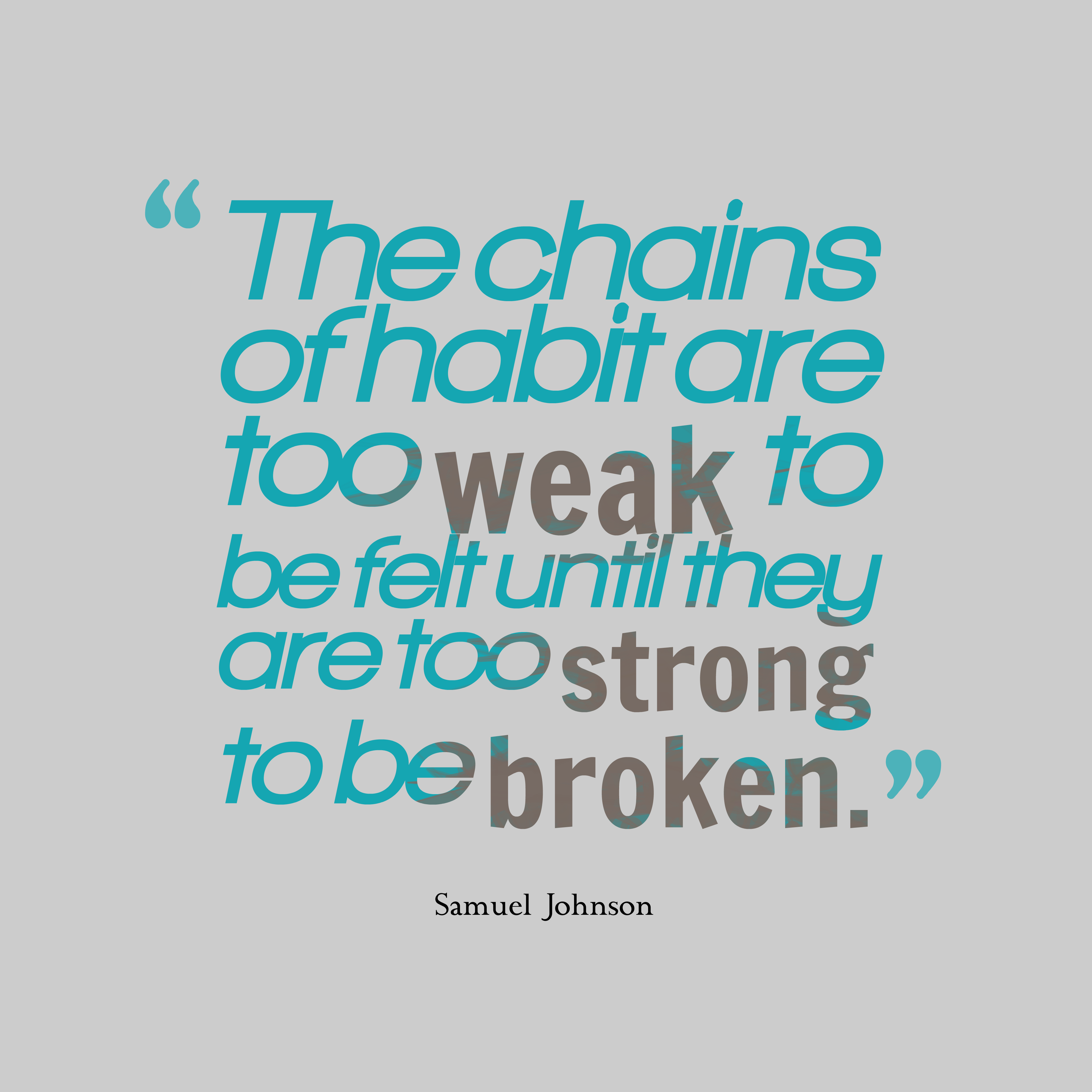 Quotes image of The chains of habit are too weak to be felt until they are too strong to be broken.