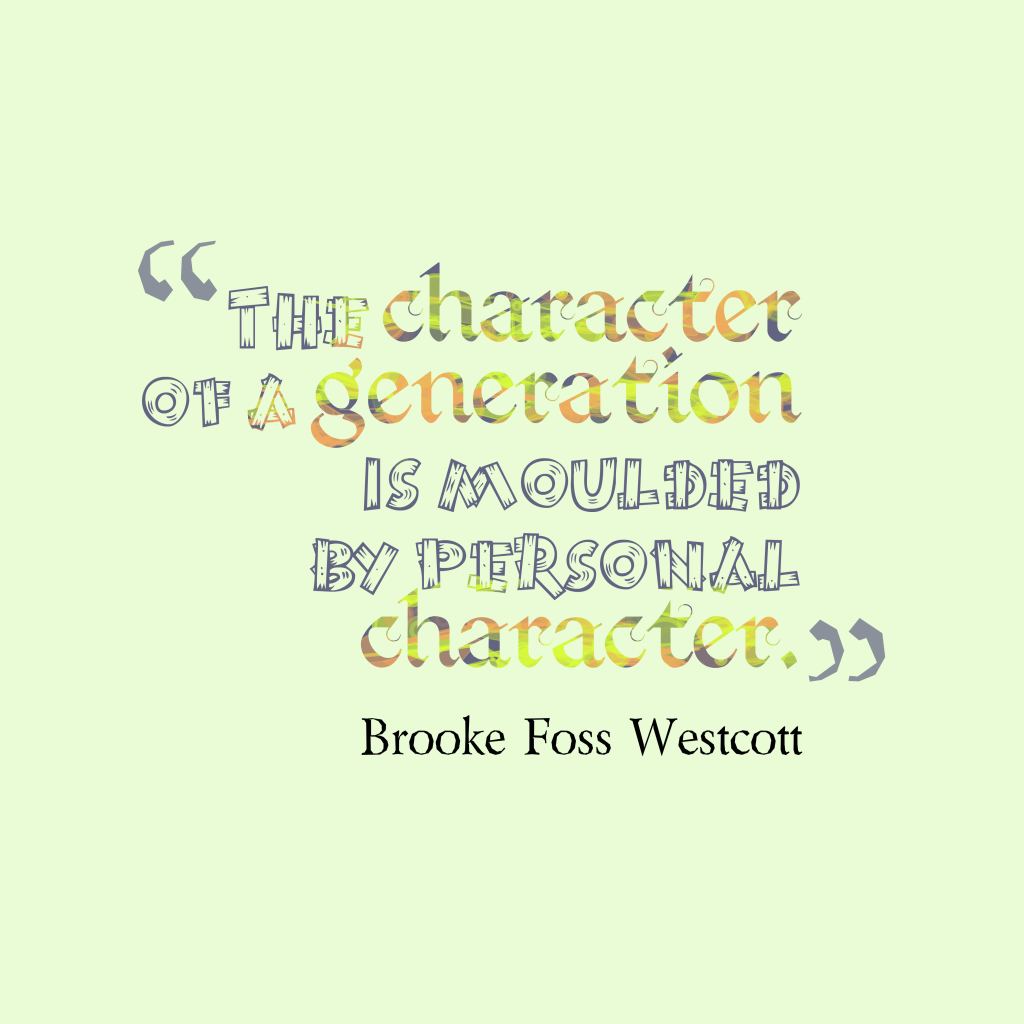 Brooke Foss Westcott quote about character.