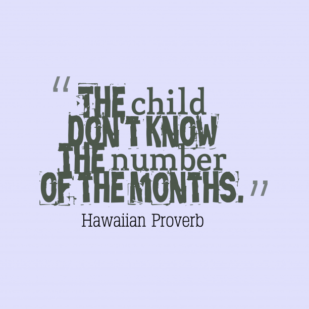 Hawaiian Wisdom 's quote about . The child don't know the…