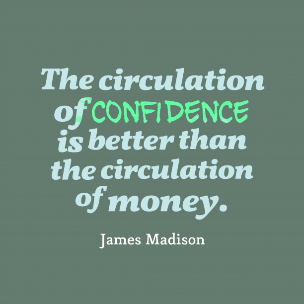 James Madison 's quote about . The circulation of confidence is…