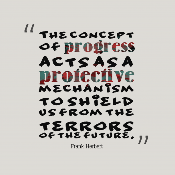 Frank Herbert 's quote about . The concept of progress acts…