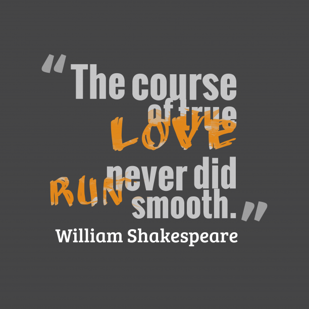 William Shakespeare 's quote about Love. The course of true love…