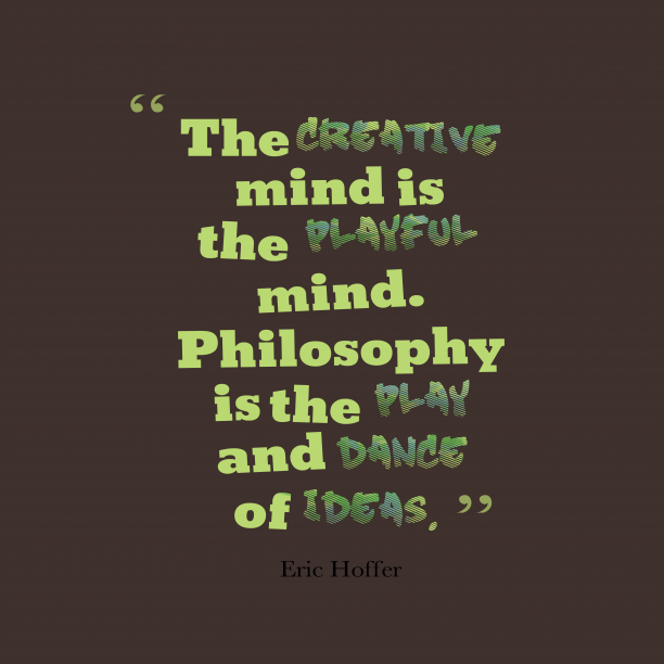 Eric Hoffer 's quote about . The creative mind is the…