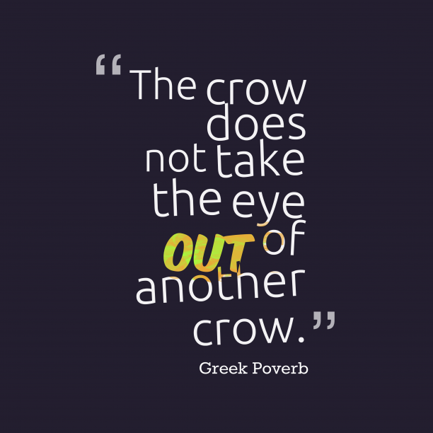 Greek Poverb 's quote about Crow, eye. The crow does not take…