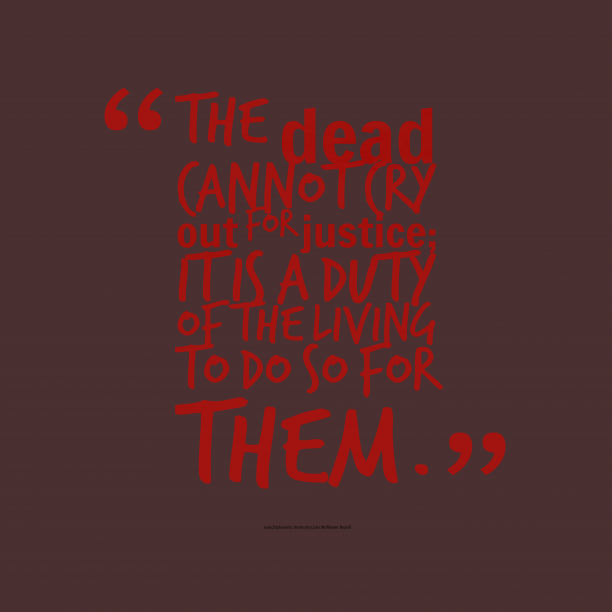 Lois McMaster Bujold 's quote about justice. The dead cannot cry out…